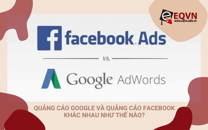 Quảng-cáo-Google-và-quảng-cáo-Facebook-khác-nhau-như-thế-nào