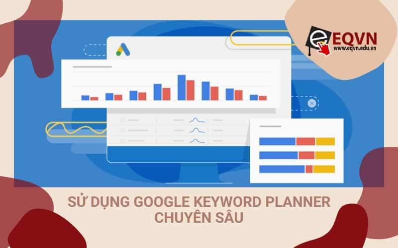 cách sử dụng google keyword planner chuyên sâu