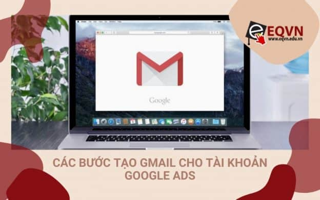 Các bước tạo tài khoản Gmail cho Google Ads